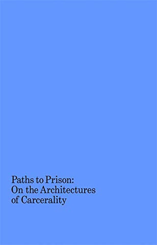 Paths to Prison: On the Architectures of Carcerality