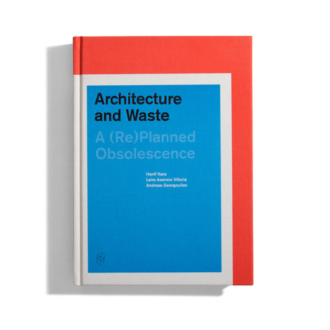 Architecture and Waste: A (Re)planned Obsolescence