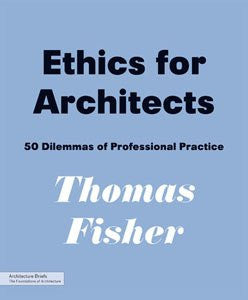 AIA Store - Ethics for Architects: 50 Dilemmas of Professional Practice - Princeton Architectural Press