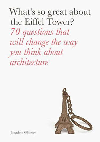 AIA Store— What's So Great About the Eiffel Tower?: 70 Questions That Will Change the Way You Think about Architecture