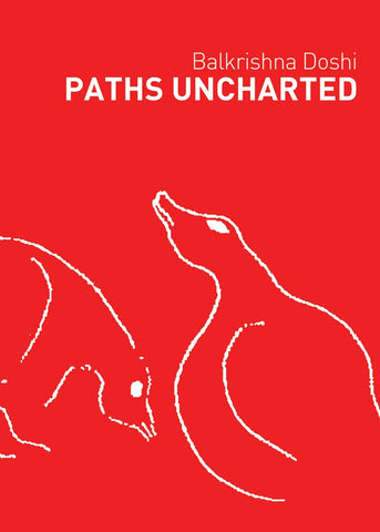 Paths Uncharted: Balkrishna Doshi