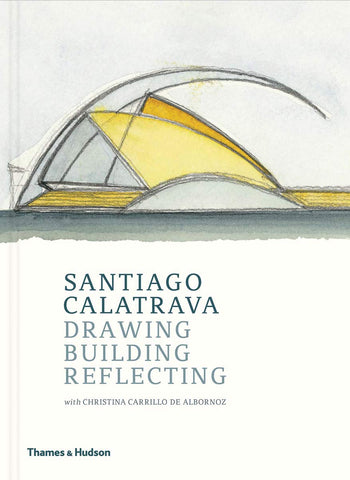 Santiago Calatrava: Drawing, Building, Reflecting