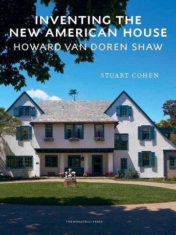 Inventing the New American House: Howard Van Doren Shaw, Architect