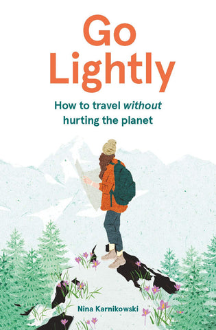 Go Lightly: How to travel without hurting the planet