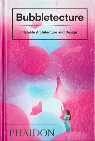 Bubbletecture: Inflatable Architecture and Design