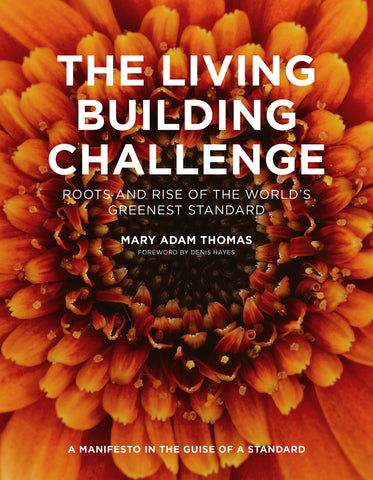 The Living Building Challenge: Roots and Rise of the World's Greenest Standard