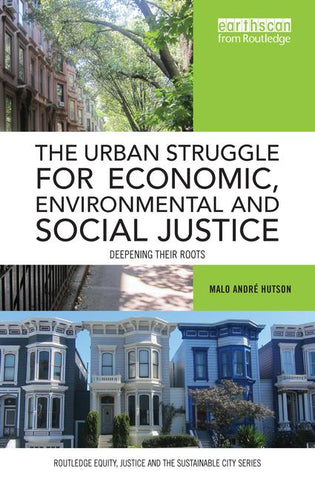 The Urban Struggle for Economic, Environmental and Social Justice: Deepening Their Roots