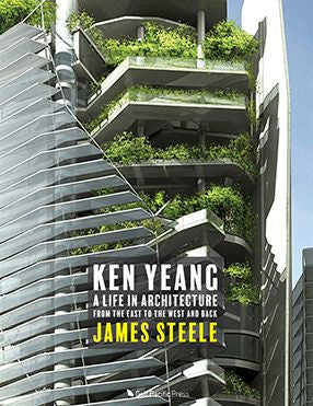 Ken Yeang: A Life in Architecture: From the East to the West and Back