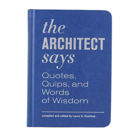 AIA Store - Architect Says: Quotes, Quips, and Words of Wisdom - Princeton Architectural Press