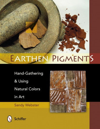 Earthen Pigments: Hand Gathering & Using Natural Colors in Art