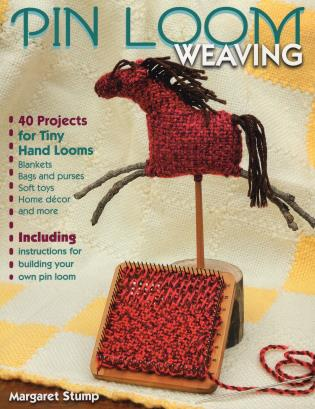 Pin Loom Weaving 40 Projects for Tiny Hand Looms