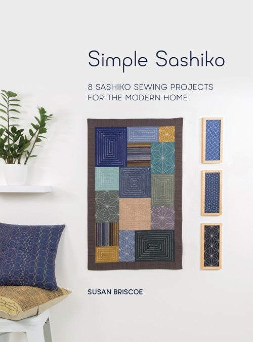 Simple Sashiko: 8 Sashiko Sewing Projects for the Modern Home
