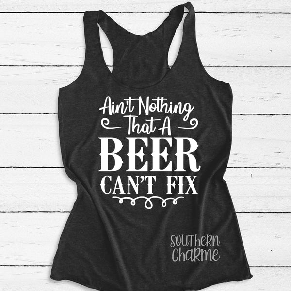 Ain't Nothing That A Beer Can't Fix Tank Top. S-XXL.
