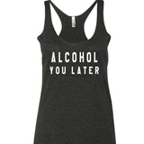 Alcohol You Later Tank Top. S-XXL.
