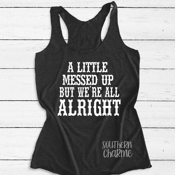 A Little Messed Up But We're All Alright Tank Top. S-XXL.