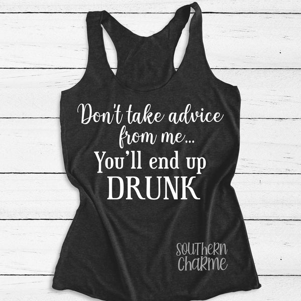 Don't Take Advice From Me You'll End Up Drunk Tank Top. S-XXL.