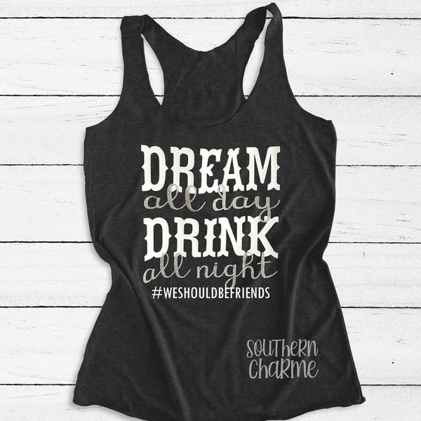 Dream All Day Drink All Night Tank Top. S-XXL.