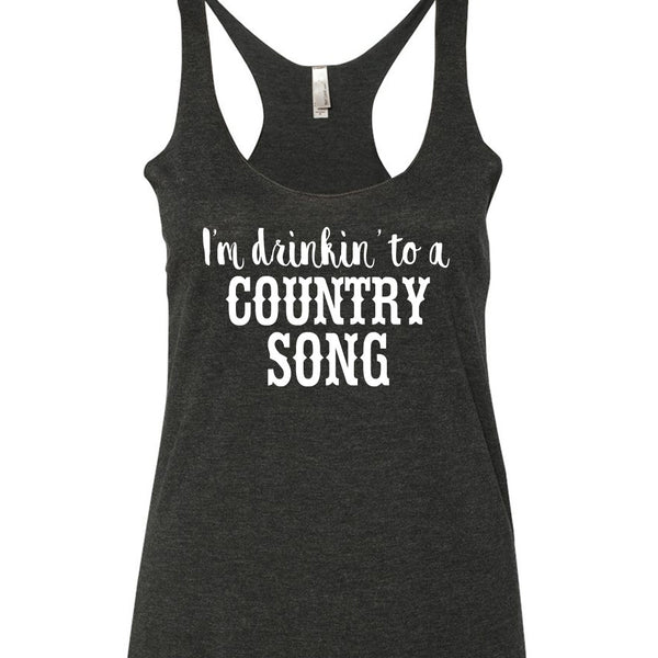 I'm Drinking to a Country Song Tank Top. S-XXL.