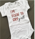 I'm Fixin To Cry Glitter Baby Onesie