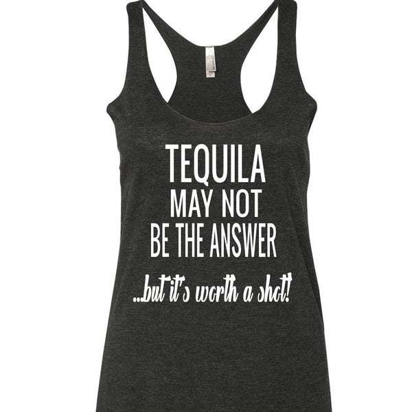Tequila May Not Be The Answer Tank Top. S-XXL.