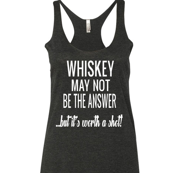 Whiskey May Not Be The Answer Tank Top. S-XXL.