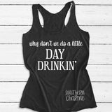 Why Don't We Do A Little Day Drinkin' Tank Top. S-XXL.