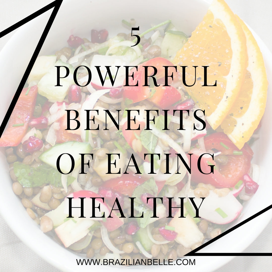 5 Powerful Benefits of Eating Healthy!