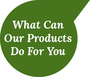 What Can Our Products Do For You