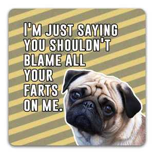109 Blame Your Farts Pug Funny Rubber Tabletop Car Coaster by CJ Bella Co.