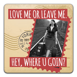 116 Love Me or Leave Me Funny Rubber Tabletop Car Coaster by CJ Bella Co.