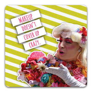 117 Makeup Doesn't Cover up Crazy Funny Rubber Tabletop Car Coaster by CJ Bella Co.