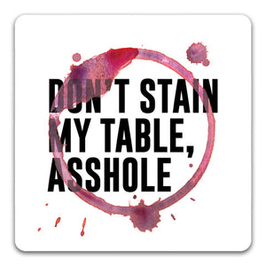 130 Don't Stain My Table Asshole Funny Rubber Tabletop Car Coaster by CJ Bella Co.