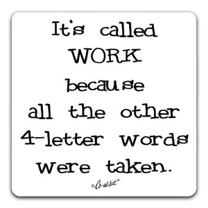 It's called work because all the other 4-letter words were taken drink coaster by Co-edikit and CJ Bella Co