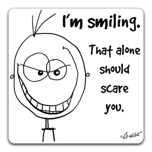 """I'm Smiling, That Alone Should Scare"" Drink Coaster by Co-edikit"