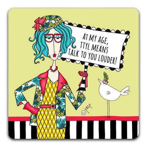 """At My Age, TTYL"" Dolly Mama's by Joey Drink Coaster"
