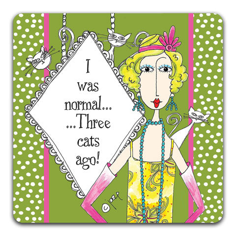 """I Was Normal Three Cats Ago"" Dolly Mama's by Joey Drink Coaster"