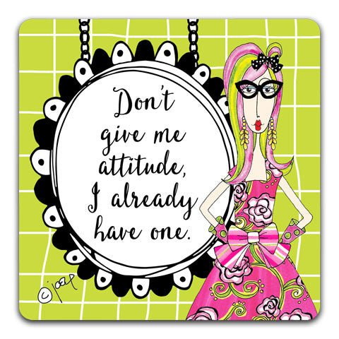 """Don't Give Me Attitude"" Dolly Mama's by Joey Drink Coaster"