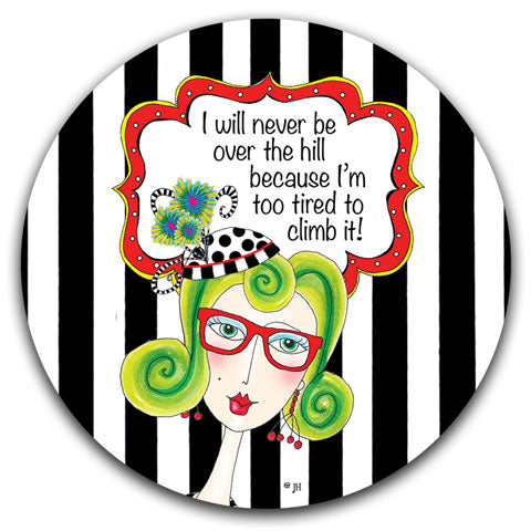 """I Will Never Be Over the Hill"" Dolly Mama's by Joey Car Coaster"