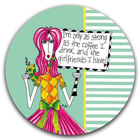 """I'm Only as Strong as the Coffee I Drink"" Dolly Mama's by Joey Car Coaster"