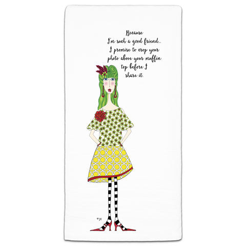 """Because I'm Such a Good Friend"" Dolly Mama's by Joey Flour Sack Towel"
