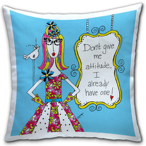 "DM4-136-0064A- ""Don't give me attitude, I already have one!""-Pillow-by-Dolly-Mama-and-CJ-Bella-Co"