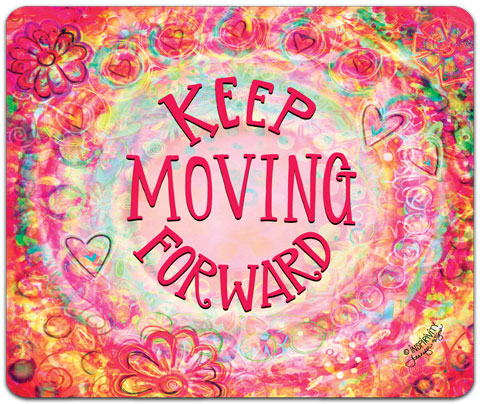 """Keep Moving Forward"" Mouse Pad by Jennifer Wagner"