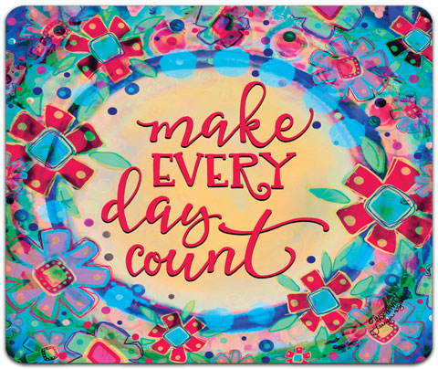 """Make Every Day"" Mouse Pad by Jennifer Wagner"