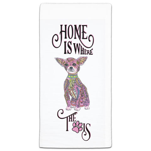 """Chihuahua Home is Where the Paw Is"" Flour Sack Towel by Mellissa Meeks"