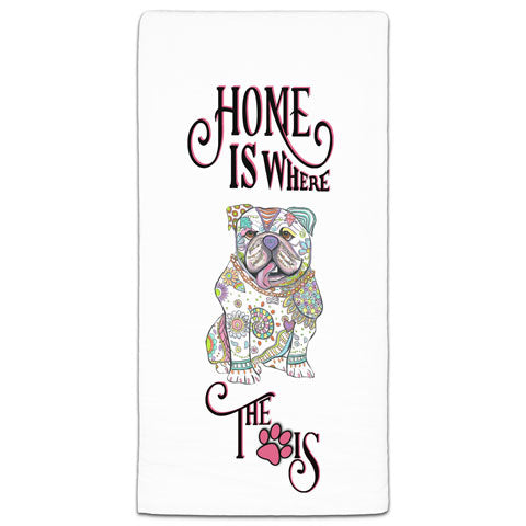 """English Bulldog Home is Where the Paw Is"" Flour Sack Towel by Mellissa Meeks"