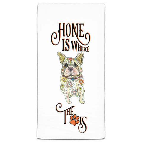 """French Bulldog Home is Where the Paw Is"" Flour Sack Towel by Mellissa Meeks"