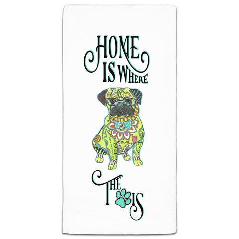 """Pug Home is Where the Paw Is"" Flour Sack Towel by Mellissa Meeks"