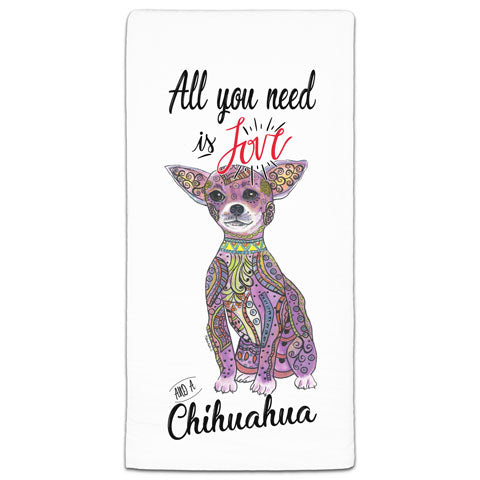"""Chihuahua All You Need is Love"" Flour Sack Towel by Mellissa Meeks"