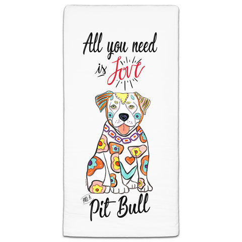 """Pit Bull All You Need is Love"" Flour Sack Towel by Mellissa Meeks"
