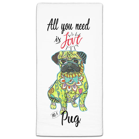 """Pug All You Need is Love"" Flour Sack Towel by Mellissa Meeks"